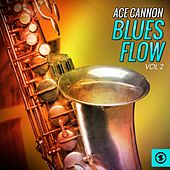 Play & Download Blues Flow, Vol. 2 by Ace Cannon | Napster