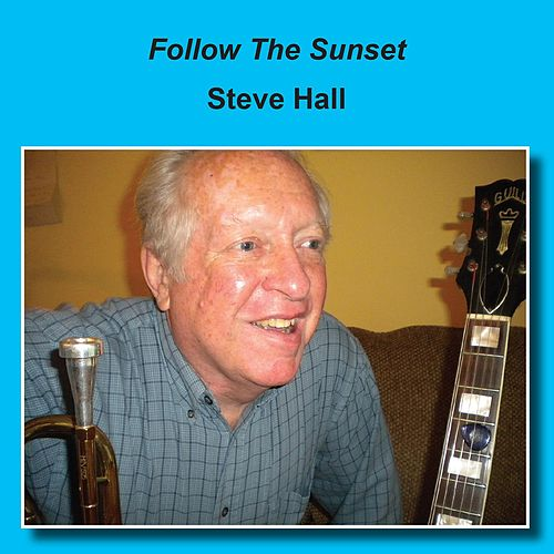 Play & Download Follow the Sunset by Steve Hall | Napster