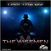 I Am The DJ by Wisemen