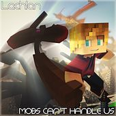 Play & Download Mobs Can't Handle Us by Lachlan | Napster