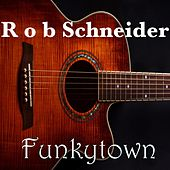 Play & Download Funky Town by Rob Schneider | Napster