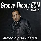 Play & Download Groove Theory EDM Vol. 1 & DJ Mix (Mixed by DJ Sash K) by Various Artists | Napster