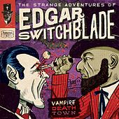 Play & Download The Strange Adventures of Edgar Switchblade #3: Vampire Death Town by Lonesome Wyatt | Napster