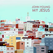 Play & Download My Jesus by John Young | Napster