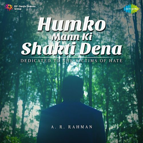 Play & Download Humko Mann Ki Shakti Dena - Dedicated to the Victims of Hate by A.R. Rahman | Napster