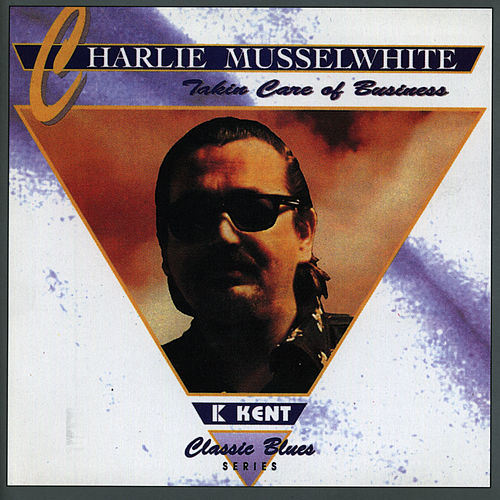 Takin' Care Of Business by Charlie Musselwhite