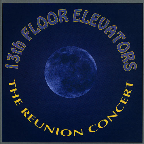 The Reunion Concert by 13th Floor Elevators