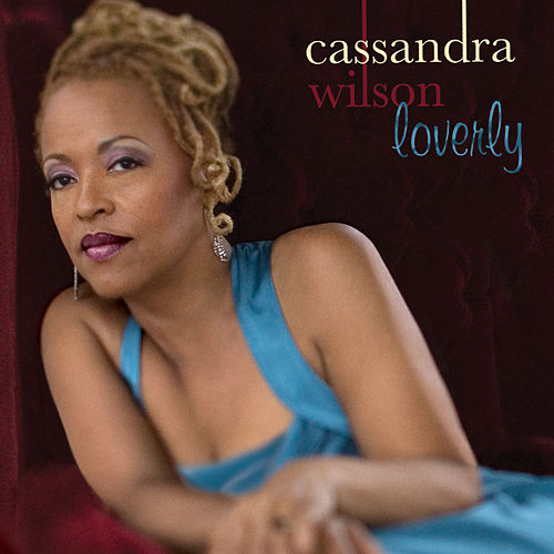 Loverly by Cassandra Wilson