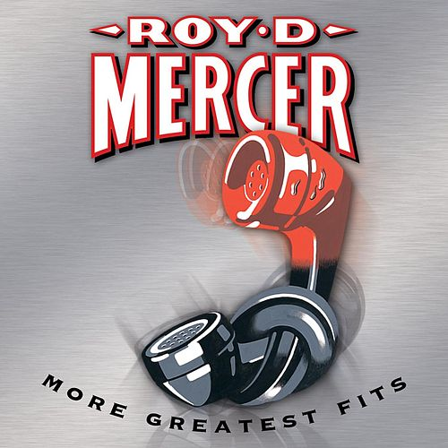 Play & Download More Greatest Fits by Roy D. Mercer | Napster