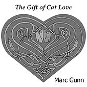 The Gift of Cat Love by Marc Gunn