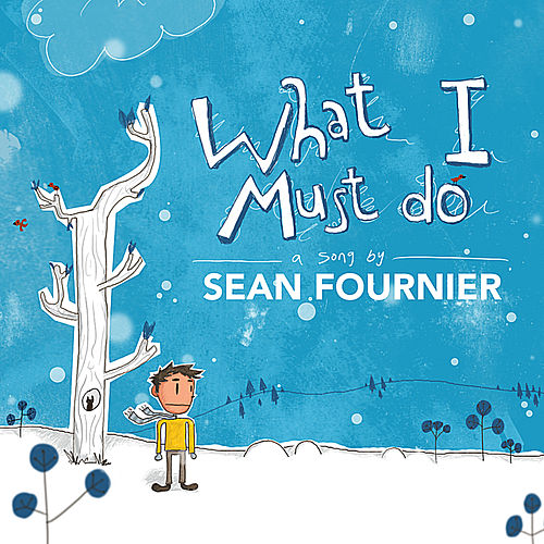 Play & Download What I Must Do - Single by Sean Fournier | Napster