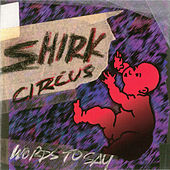 Words to Say by Shirk Circus