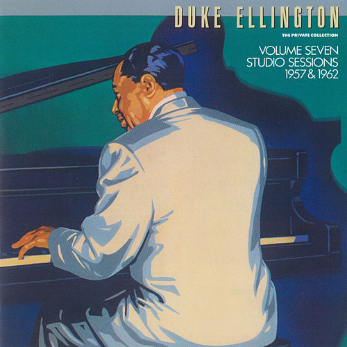 Play & Download The Private Collection: Volume Seven, Studio Sessions, 1957 &1962 by Duke Ellington | Napster