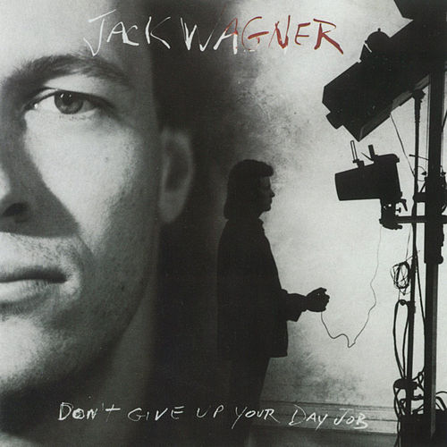 Don't Give Up Your Day Job by Jack Wagner
