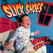 Play & Download Wake Up Screaming by Slick Shoes | Napster