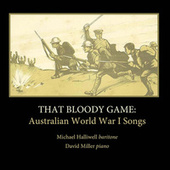 Play & Download That Bloody Game: Australian World War I Songs by Michael Halliwell | Napster
