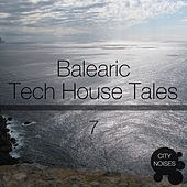 Play & Download Balearic Tech House Tales, Vol. 7 by Various Artists | Napster