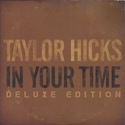 Play & Download In Your Time (Deluxe Edition) by Taylor Hicks | Napster