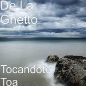 Tocandote Toa by De La Ghetto