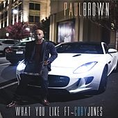 Play & Download What You Like (feat. Cory Jones) by Paul Brown | Napster