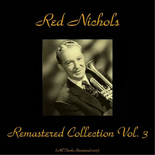 Remastered Collection, Vol. 3 (All Tracks Remastered 2015) by Red Nichols