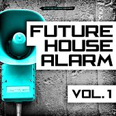 Play & Download Future House Alarm, Vol. 1 by Various Artists | Napster
