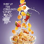 Pump up the Cornflakes: Sport Music 2016 by Various Artists