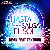 Play & Download Hasta Que Salga el Sol (feat. Teknova) by Neon | Napster