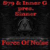 Play & Download Force Of Noise (S79 Presents) by Sinner | Napster