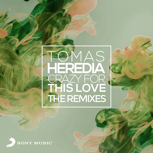Crazy for This Love: The Remixes by Tomas Heredia
