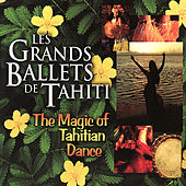Play & Download The Magic of Tahitian Dance by Les Grands Ballets de Tahiti | Napster