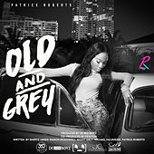 Play & Download Old and Grey by Patrice Roberts | Napster