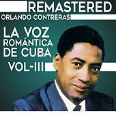 Play & Download La voz romántica de Cuba, Vol. 3 by Orlando Contreras | Napster
