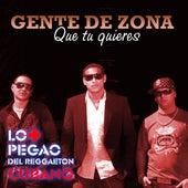 Play & Download Que tu quieres by Gente De Zona | Napster
