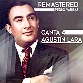 Play & Download Canta a Agustín Lara by Pedro Vargas | Napster