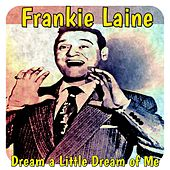 Dream a Little Dream of Me by Frankie Laine