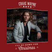 I'll Be Home for Christmas by Craig Wayne Boyd