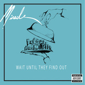 Play & Download Wait Until They Find Out by Miracle | Napster