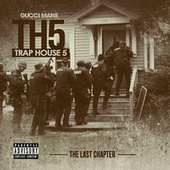 Play & Download Trap House 5: The Last Chapter by Gucci Mane | Napster