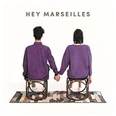 Hey Marseilles by Hey Marseilles