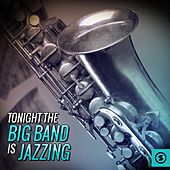 Tonight the Big Band Is Jazzing by Various Artists