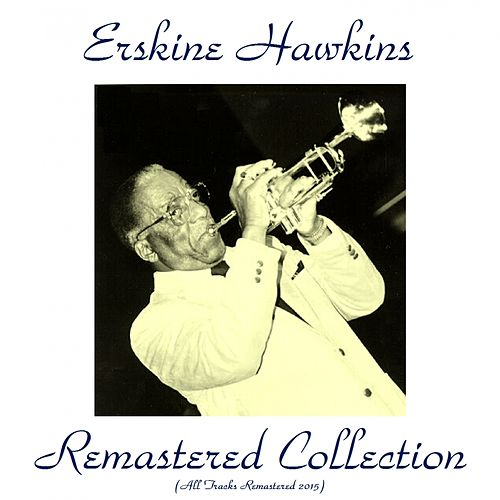 Play & Download Erskine Hawkins Remastered Collection (All Tracks Remastered 2015) by Erskine Hawkins | Napster