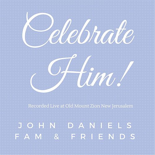 Play & Download Celebrate Him (Live) by John Daniels | Napster