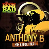 Nuh Badda Than I - Single by Anthony B