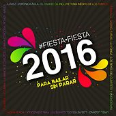 Fiesta Fiesta 2016 Para Bailar Sin Parar by Various Artists