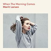 Play & Download When The Morning Comes by Marit Larsen | Napster