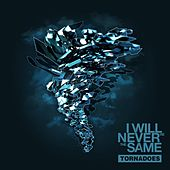 Play & Download Tornadoes by I Will Never Be The Same | Napster