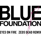 Eyes On Fire (Zed Dead Remix) von Blue Foundation