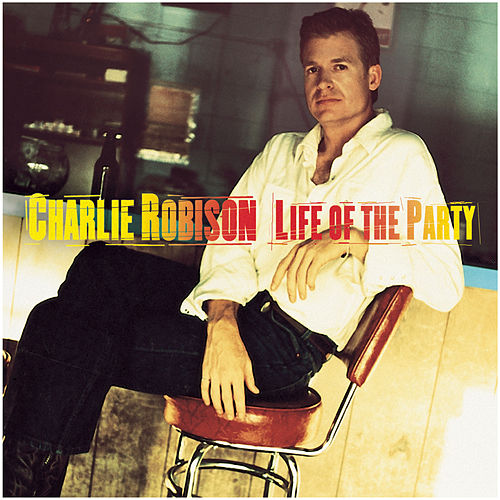 Life Of The Party by Charlie Robison