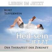 Leben im Jetzt: Heil-Sein im Jetzt (Der Therapeut der Zukunft) by Kurt Tepperwein